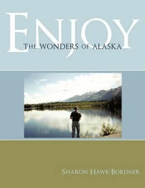 Enjoy The Wonders of Alaska
