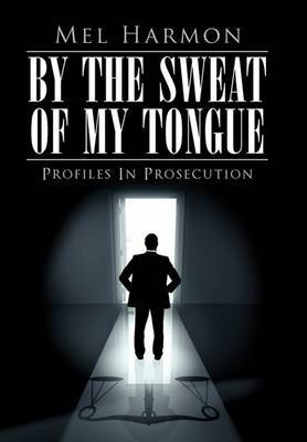By The Sweat Of My Tongue: Profiles In Prosecution