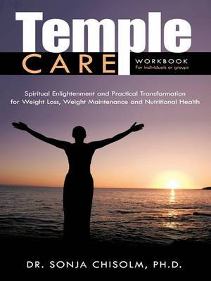 Temple Care: A Holistic Program Addressing One's Spiritual, Psychological And Nutritional Needs For Weight Loss, Weight Maintenance And Nutritional Health