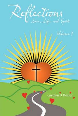 Reflections -- Love, Life, and Spirit: Volume 1