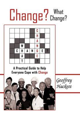 Change? What Change?: A Practical Guide to Help Everyone Cope with Change
