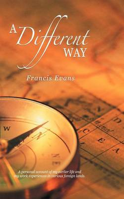 A Different Way: A Personal Account of My Earlier Life and My Work Experiences in Various Foreign Lands.