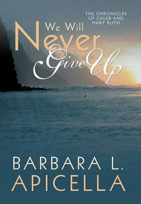 We Will Never Give Up:  Chronicles of Caleb and Mary Ruth