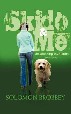 Skido & Me: An Amazing Love Story (Prose & Poesy)