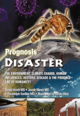 Prognosis Disaster: The Environment, Climate Change, Human Influences, Vectors, Disease and the Possible End of Humanity?