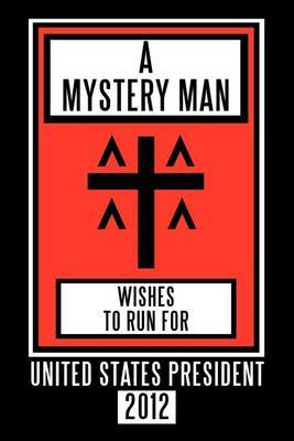 A Mystery Man Wishes to Run for United States President 2012
