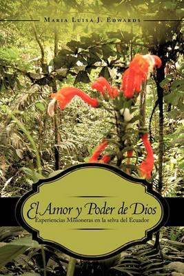 El Amor y Poder de Dios: Experiencias Misioneras En La Selva del Ecuador