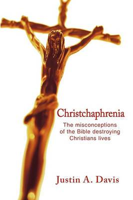 Christchaphrenia: The Misconceptions of the Bible Destroying Christians Lives