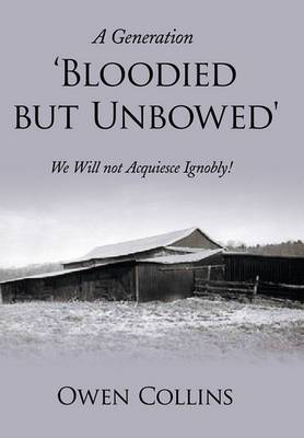 A Generation 'Bloodied But Unbowed': We Will Not Acquiesce Ignobly!