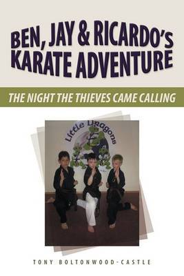 Ben,Jay & Ricardo Karate Adventure: The Night the Thieves Came Calling