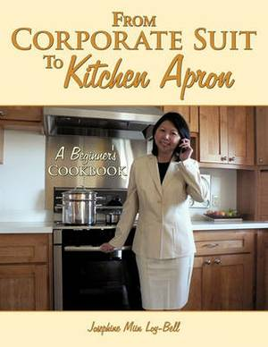 From Corporate Suit To Kitchen Apron: A Beginner's Cookbook