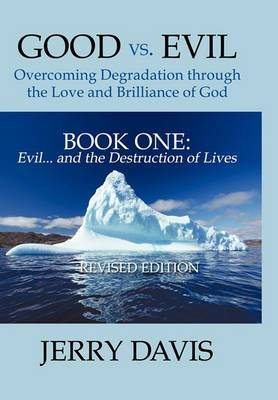 Good Vs. Evil ... Overcoming Degradation Through the Love and Brilliance of God Book One: Evil ... and the Destruction of Lives