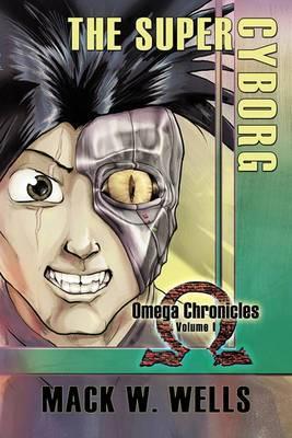 The Super Cyborg: Omega Chronicles Volume I