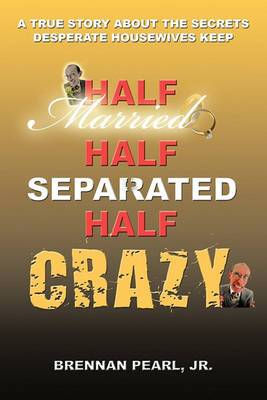 Half Married Half Separated Half Crazy: A True Story About the Secrets Desperate Housewives Keep