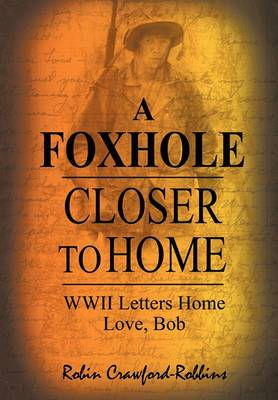 A Foxhole Closer to Home: WWII Letters Home Love, Bob