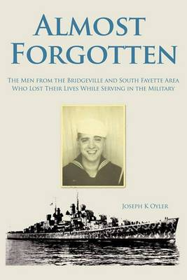Almost Forgotten: The Men from the Bridgeville and South Fayette Area Who Lost Their Lives While Serving in the Military