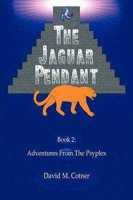 Adventures from the Psyplex: Book 2: The Jaguar Pendant