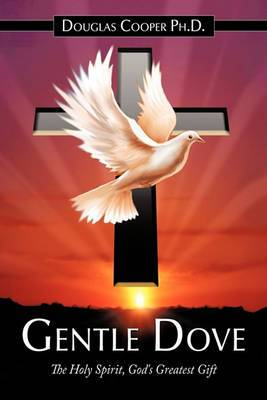 Gentle Dove: The Holy Spirit, God's Greatest Gift