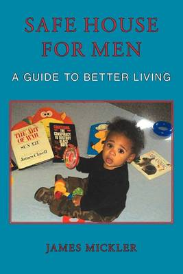 Safe House for Men: A Guide to Better Living