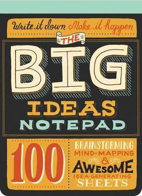 Big Ideas Notepad: 100 Tear-Out Sheets for Brainstorming, Mind-Mapping, and Awesome Idea-