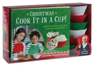 Christmas Cook It in a Cup!: Meals and Treats Kids Can Cook in Silicone Cups
