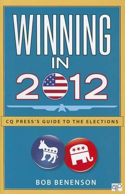 Winning in 2012: CQ Press's Guide to the Elections