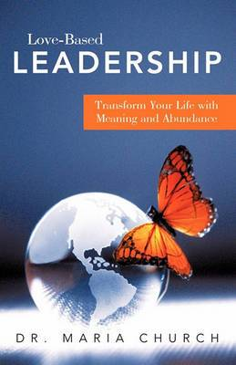 Love-Based Leadership: Transform Your Life with Meaning and Abundance