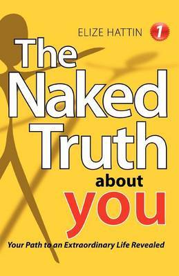 The Naked Truth about You: Your Path to an Extraordinary Life Revealed