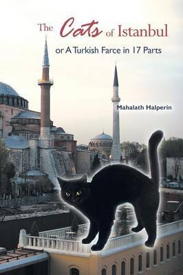 The Cats of Istanbul: Or a Turkish Farce in 17 Parts