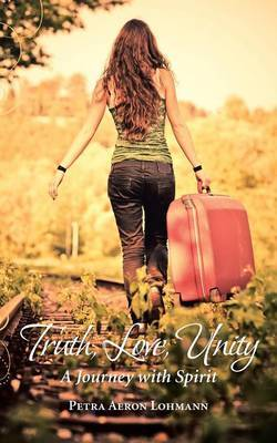 Truth, Love, Unity - A Journey with Spirit