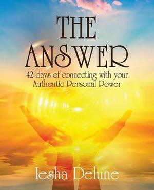 The Answer: 42 Days of Connecting with Your Authentic Personal Power