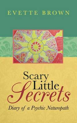 Scary Little Secrets: Diary of a Psychic Naturopath
