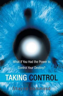 Taking Control: What If You Had the Power to Control Your Destiny?
