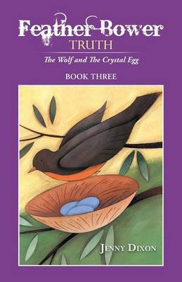 Feather Bower Truth: The Wolf, and the Crystal Egg