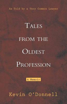 Tales from the Oldest Profession: As Told by a Very Common Lawyer
