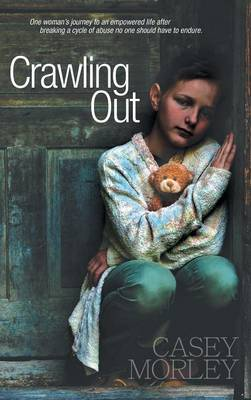 Crawling Out: One Woman's Journey to an Empowered Life After Breaking a Cycle of Abuse No One Should Have to Endure