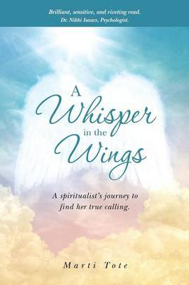 A Whisper in the Wings: A Spiritualist's Journey to Find Her True Calling.