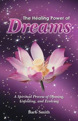 The Healing Power of Dreams: A Spiritual Process of Opening, Unfolding, and Evolving