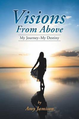 Visions from Above: My Journey My Destiny