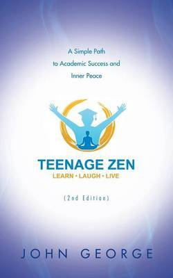 Teenage Zen (2nd Edition): A Simple Path to Academic Success and Inner Peace