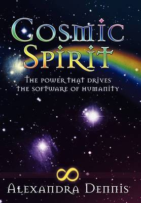 Cosmic Spirit: The Power That Drives the Software of Humanity