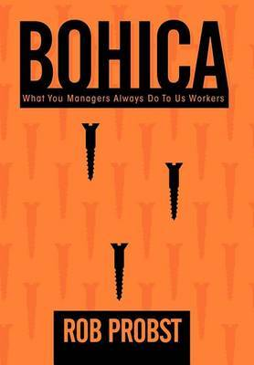 Bohica:  What You Managers Always Do to Us Workers