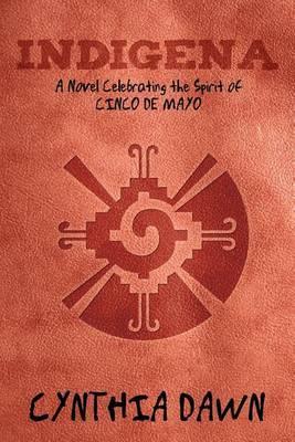 Indigena: A Novel Celebrating the Spirit of Cinco de Mayo