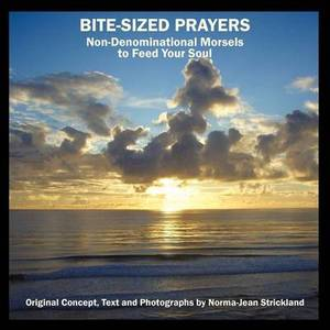 Bite-Sized Prayers: Non-Denominational Morsels to Feed Your Soul