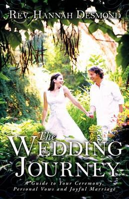 The Wedding Journey: A Guide to Your Ceremony, Personal Vows & Joyful Marriage