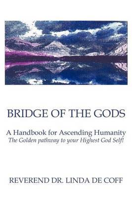 Bridge of the Gods: A Handbook for Ascending Humanity the Golden Pathway to Your Highest God Self!