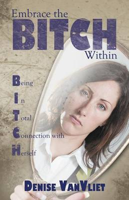 Embrace the Bitch Within: Being in Total Connection with Herself