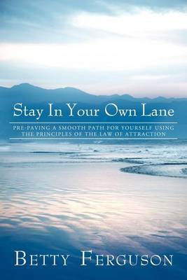Stay in Your Own Lane: Pre-Paving a Smooth Path for Yourself Using the Principles of the Law of Attraction