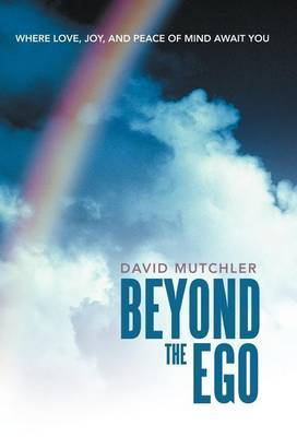 Beyond the Ego: Where Love, Joy, and Peace of Mind Await You
