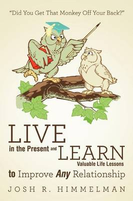 Live in the Present and Learn Valuable Life Lessons to Improve Any Relationship: Did You Get That Monkey Off Your Back?